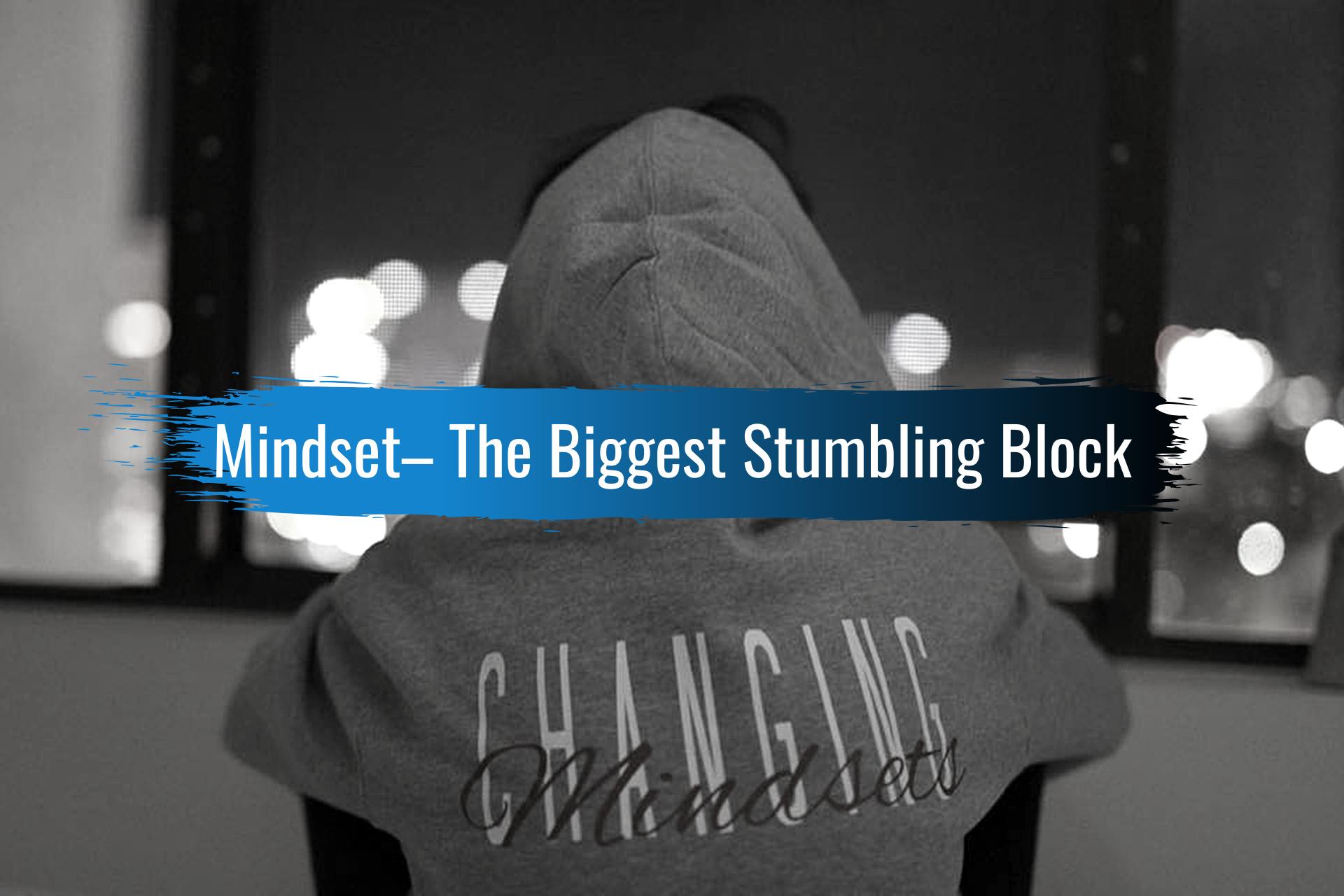 Mindset is the biggest stumbling block