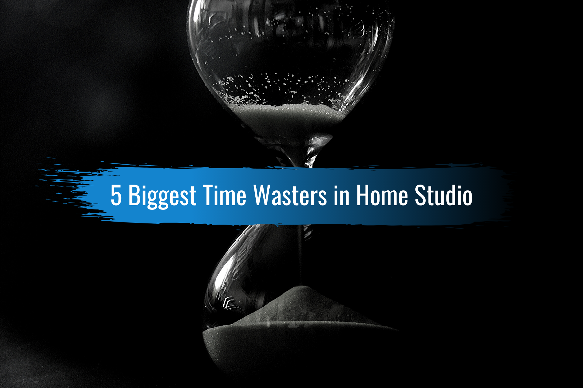 5 Biggest Time Wasters in Home Studio