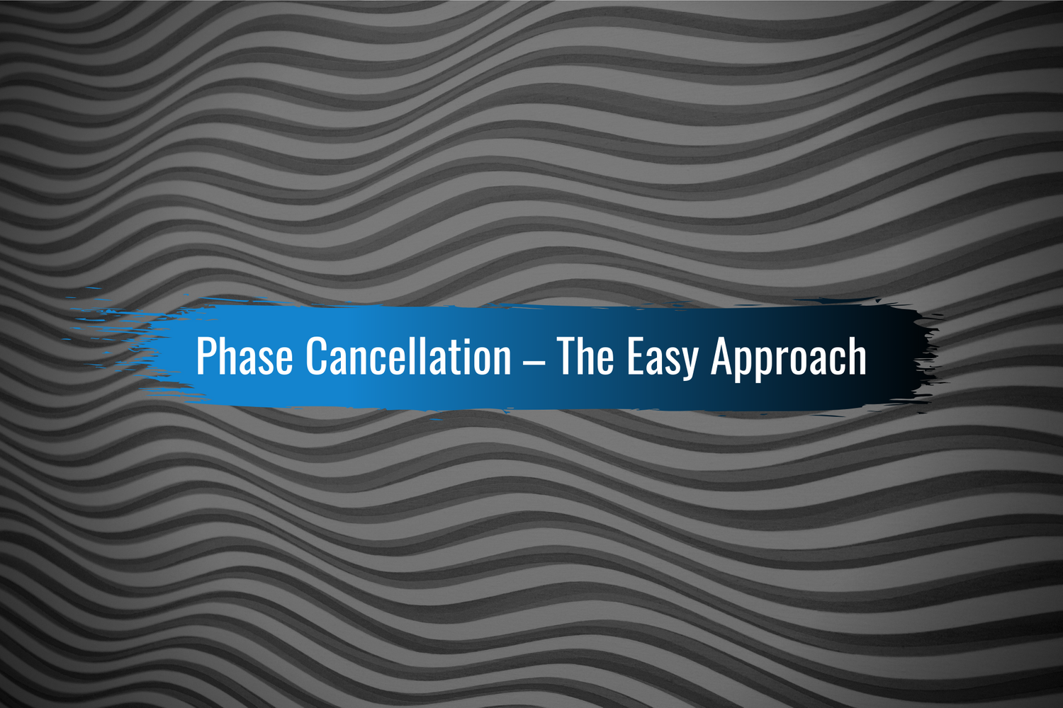 Phase Cancellation Made Easy