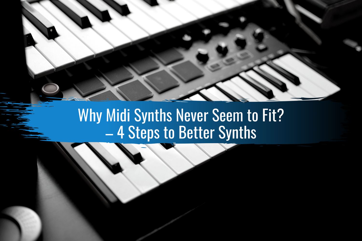 Why Midi Synths Never Seem to Fit? 4 Steps to Better Synths