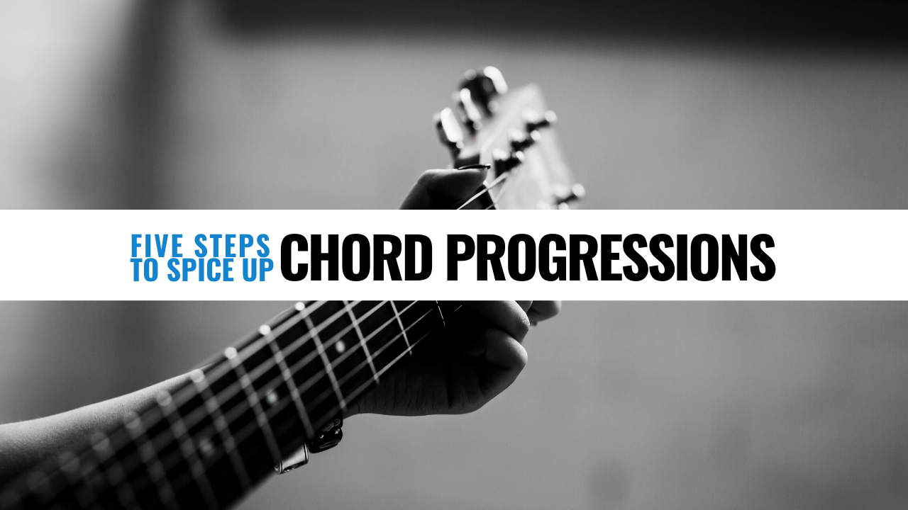 5 Steps to spice up chord progressions