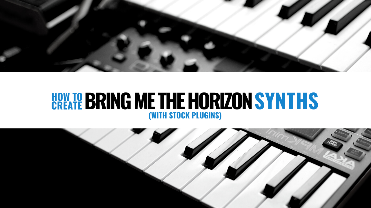 How to create bring me the horizon synths with stock plugins?
