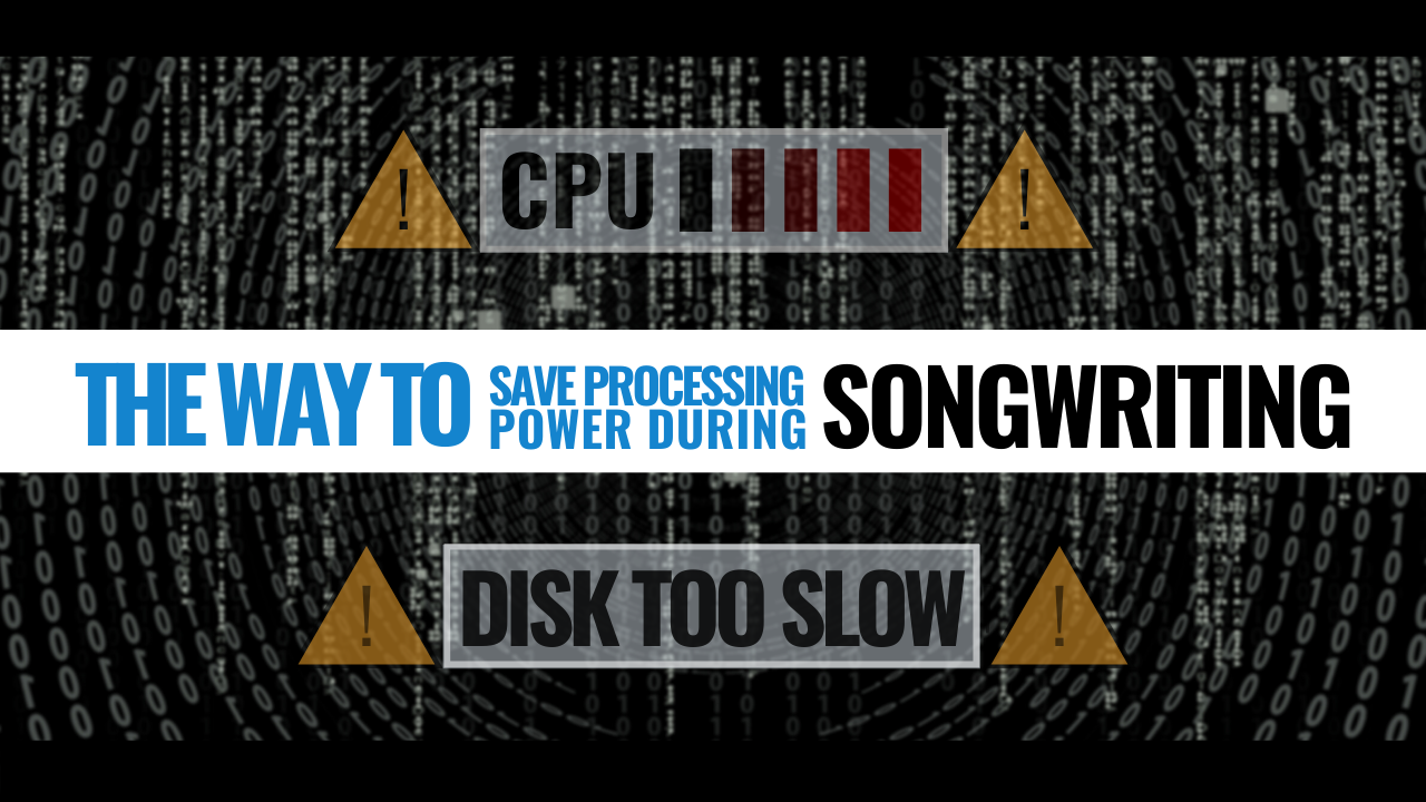 Save Processing Power During Songwriting