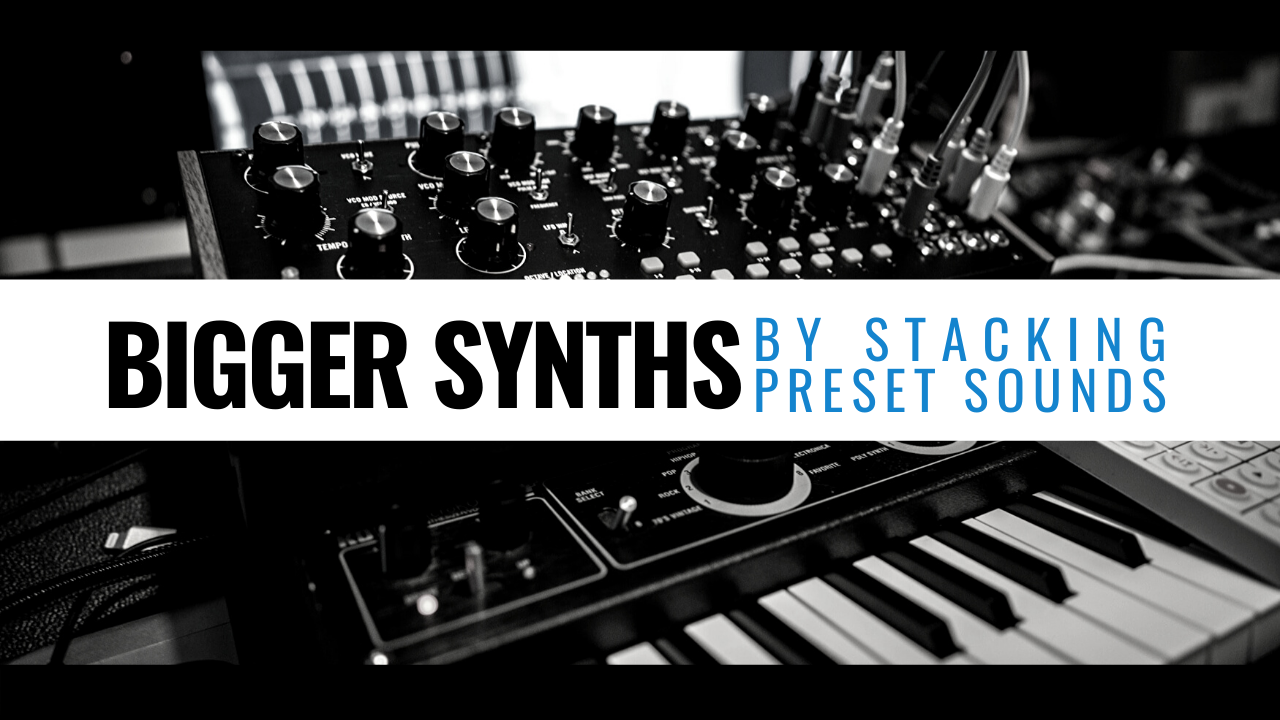 bigger synths by stacking preset sounds