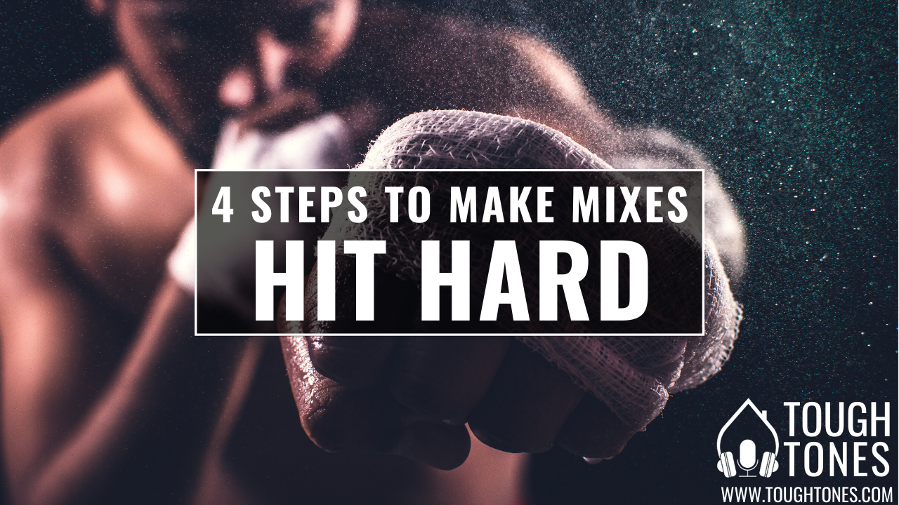 4 steps to make mixes hit hard