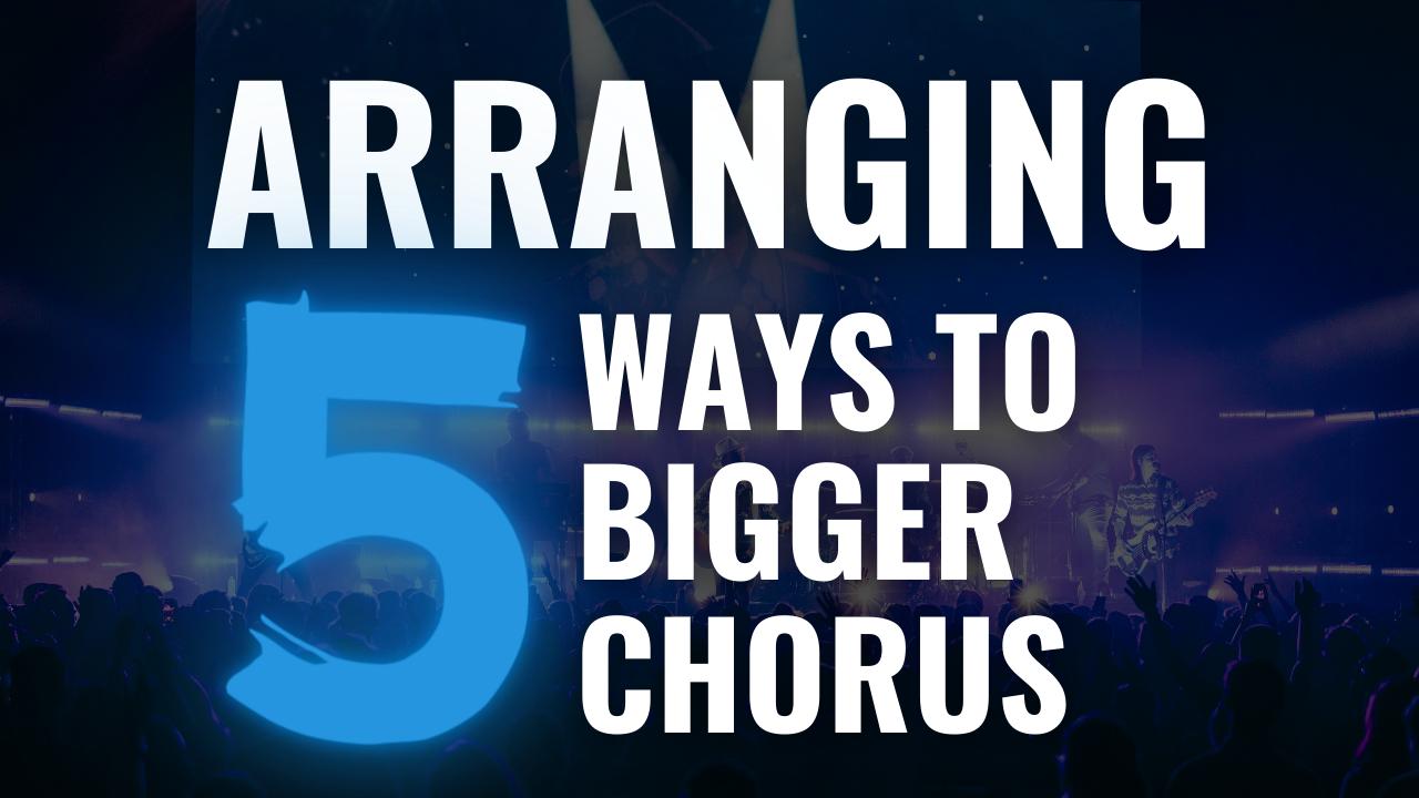 arranging five ways to bigger chorus