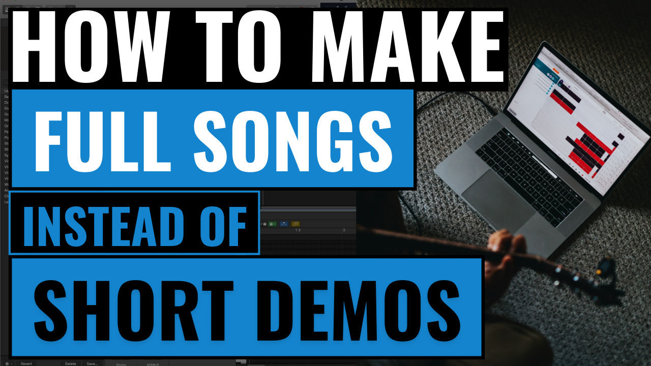 how to make full songs instead of demos