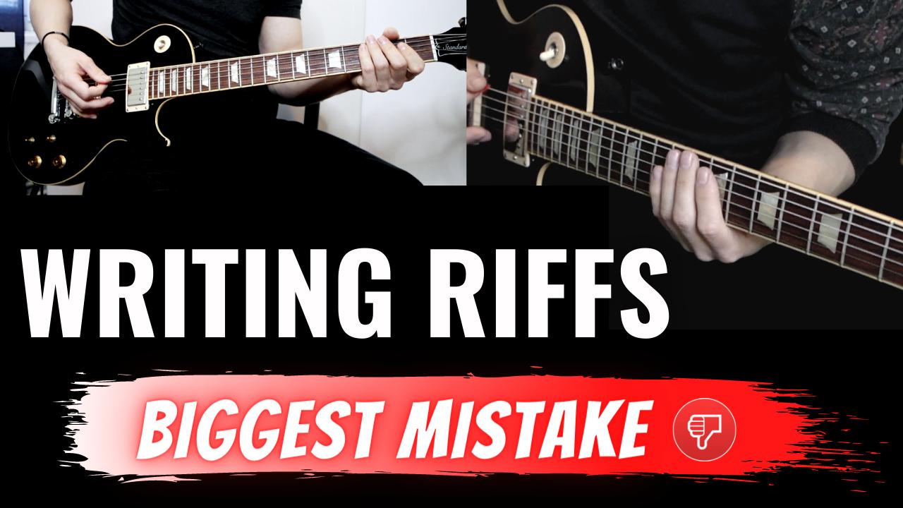 writing riffs – biggest mistake